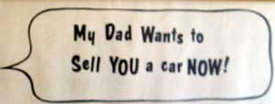 My dad wants to sell you a car now sign